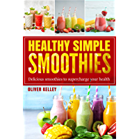 Healthy Simple Smoothies: Quick and Delicious recipes Cookbook for Optimize Your Health and Weight, Vitamin Ration for…