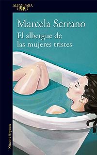 El albergue de las mujeres tristes: Una radiografía del amor y el desamor (Spanish
