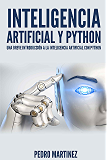 Inteligencia Artificial Python: una breve introducción a la Inteligencia Artificial con Python (Spanish Edition