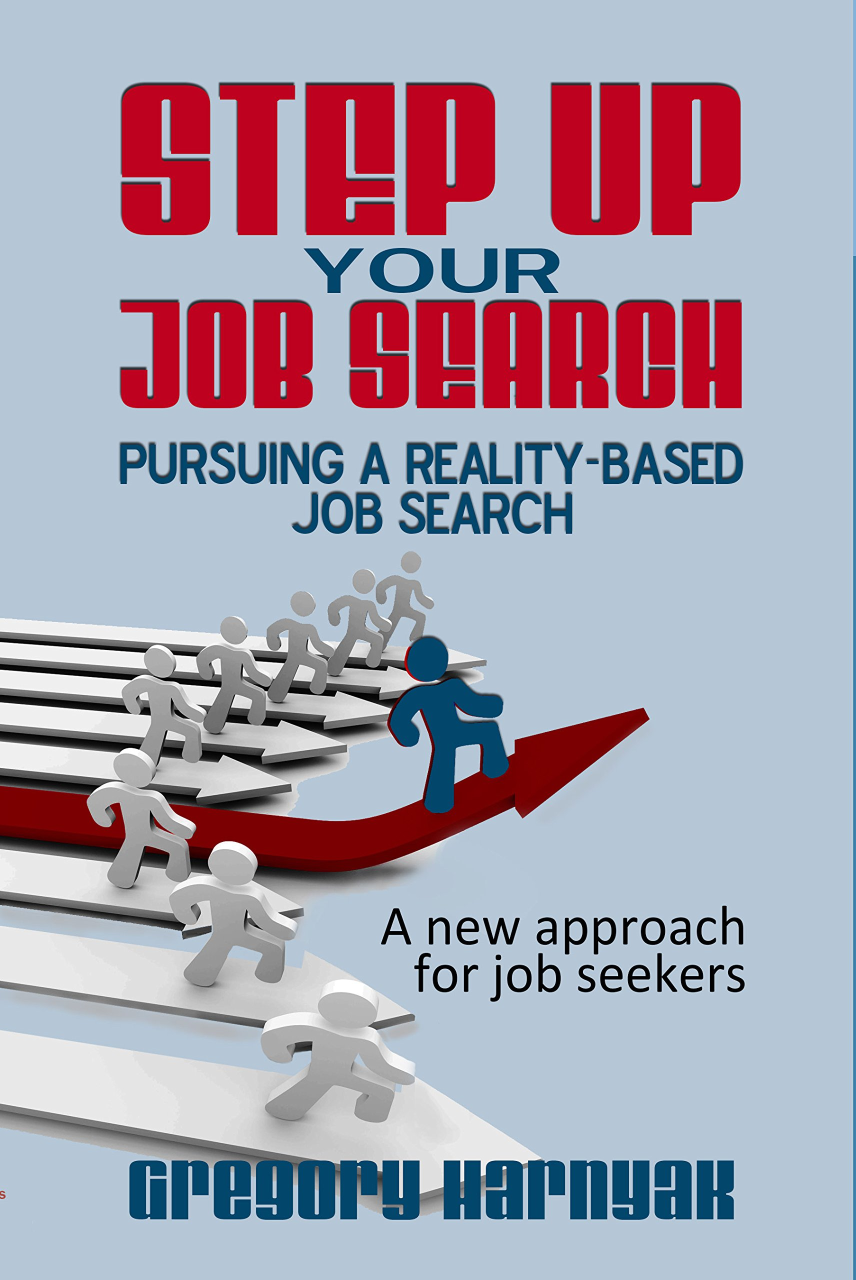 Download Step Up Your Job Search: Pursuing a Reality-Based Job Search PDF