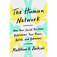 The Human Network: How Your Social Position Determines Your Power, Beliefs, and Behaviors (English Edition)