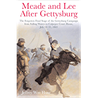 Meade and Lee After Gettysburg: The Forgotten Final Stage of the Gettysburg Campaign from Falling Waters to Culpeper Court House, July 14–31, 1863