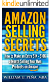 Amazon Selling Secrets: How to Make an Extra $1K - $10K a Month Selling Your Own Products on Amazon