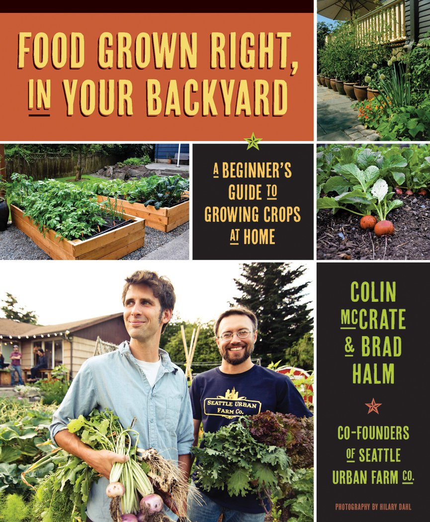 Food Grown Right In Your Backyard A Beginner S Guide To Growing Crops At Home Mccrate Colin Halm Brad Dahl Hilary 9781594856839 Amazon Com Books