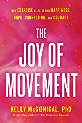 The Joy of Movement: How exercise helps us find happiness, hope, connection, and courage Hardcover