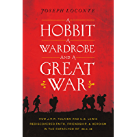A Hobbit, a Wardrobe, and a Great War: How J.R.R. Tolkien and C.S. Lewis Rediscovered Faith, Friendship, and Heroism in…