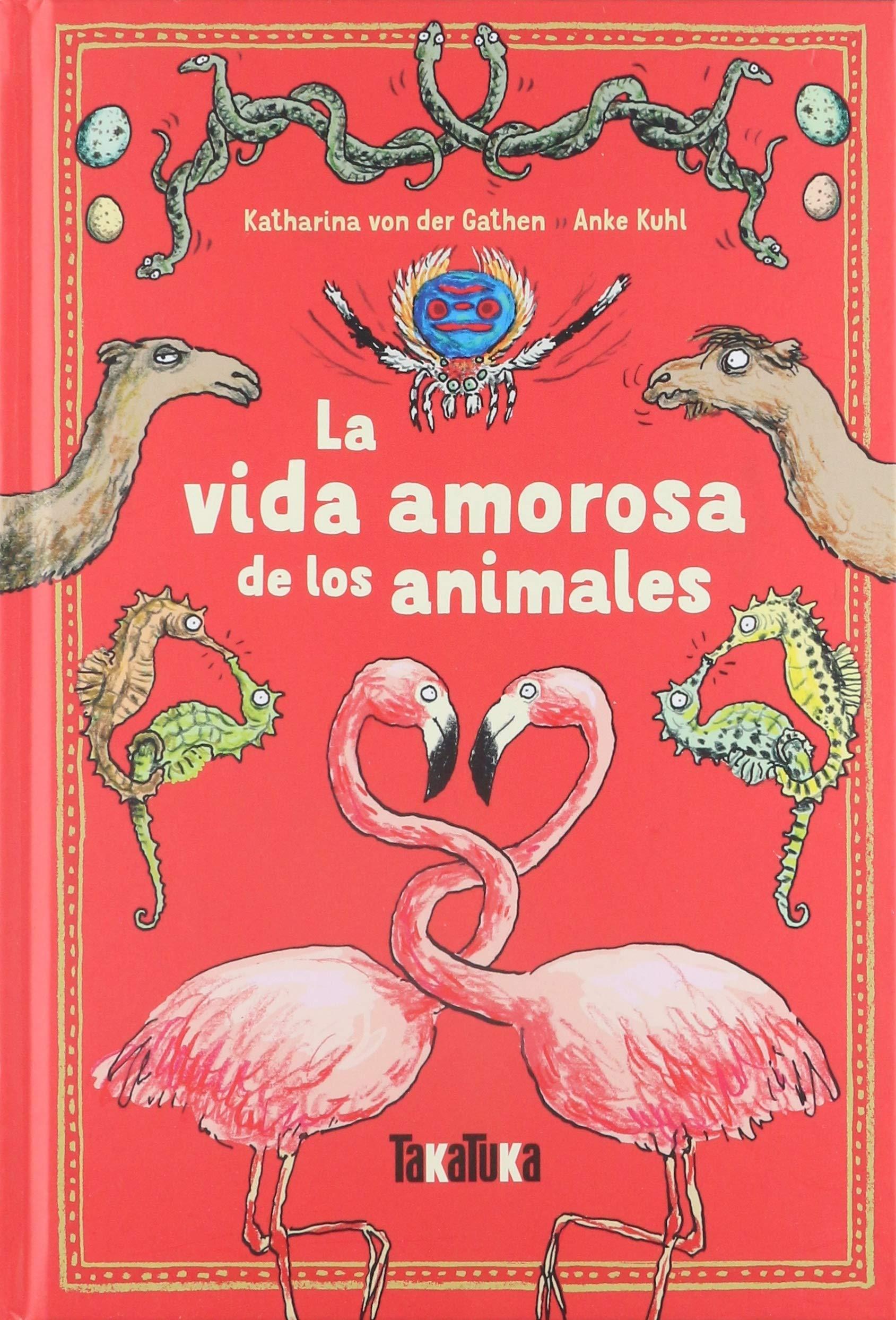 La vida amorosa de los animales (Takatuka no ficción): Amazon.es: von der  Gathen, Katharina, Kuhl, Anke, Delgado, Marisa: Libros