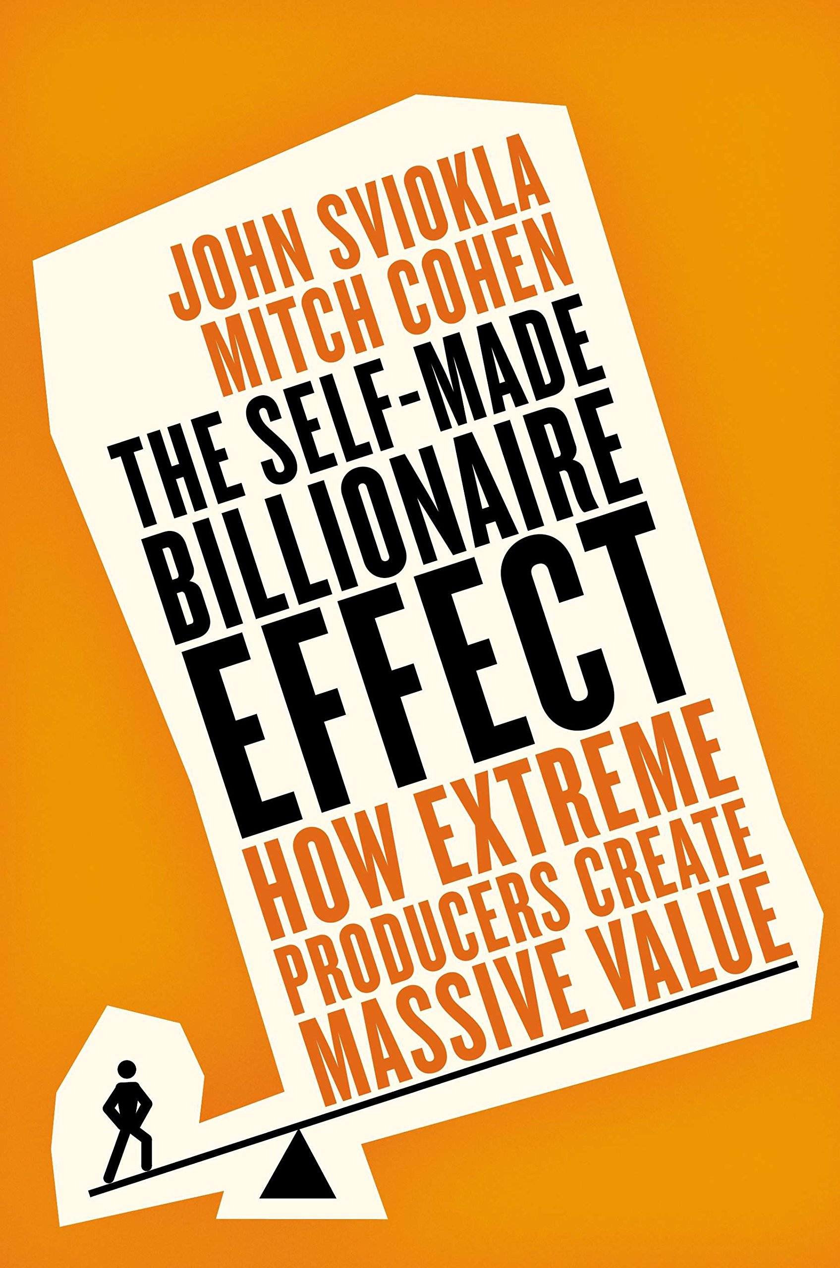 Download The Self-made Billionaire Effect: How Extreme Producers Create Massive Value PDF