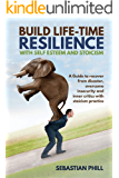 Build Life Time Resilience with Self Esteem and Stoicism: A Guide to recover from disaster, overcome insecurity and inner critics with stoicism practice