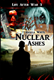 Nuclear Ashes (Life After War Book 3)