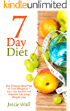 7-Day Diet: The Ultimate Meal Plan to Lose Weight in 7 days, Eat Healthy and Maintain Life-Long Weight Loss (Lose Weight, Diet Plan, Healthy Eating)