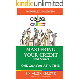 Color My Credit: Mastering Your Credit Report - And Score - One Crayon at a Time: Create YOUR Financial Legacy NOW…