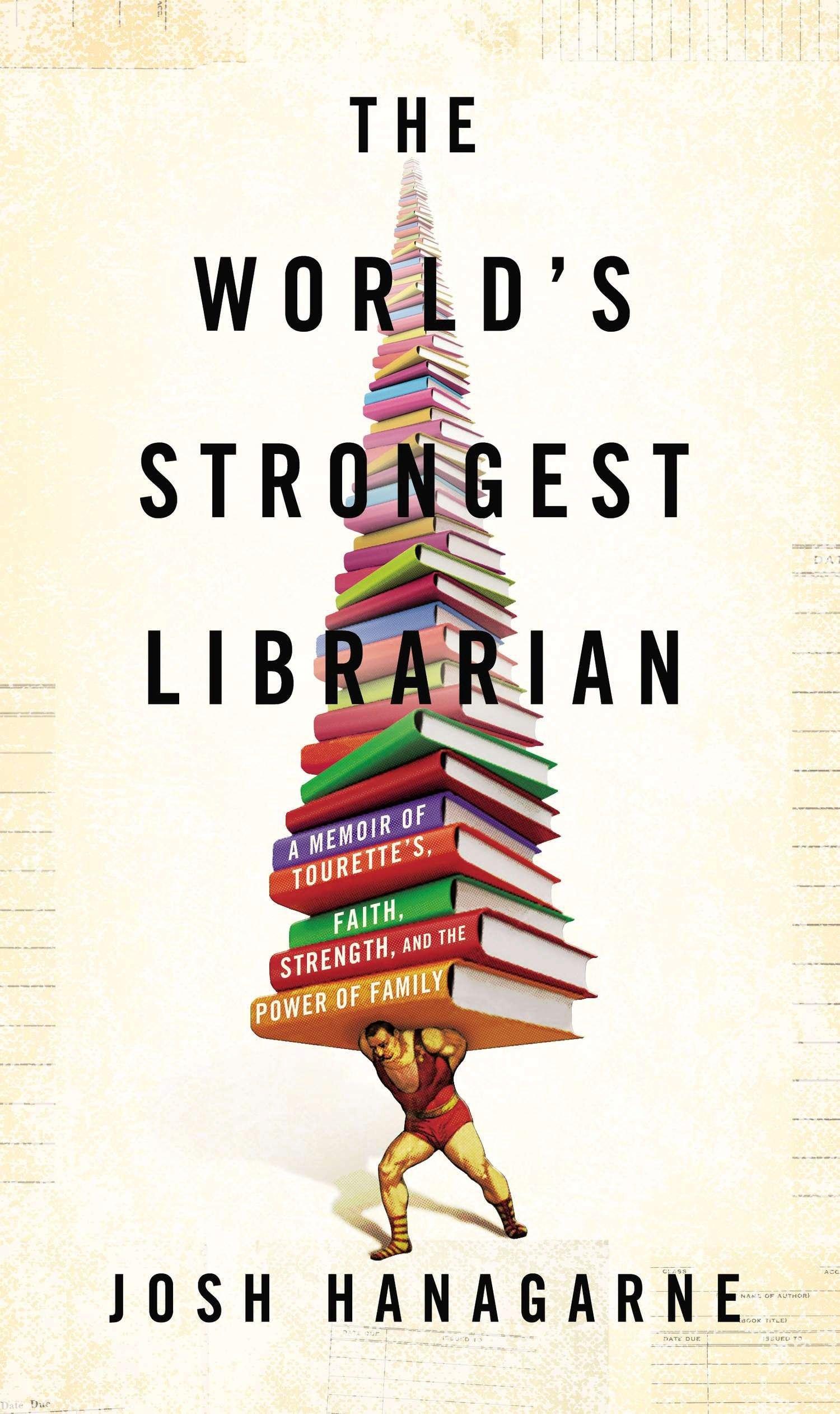 Amazon.com: The World's Strongest Librarian: A Memoir of Tourette's, Faith,  Strength, and the Power of Family (8601200649246): Hanagarne, Josh: Books