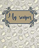 My Recipes: Collect and Write down Your Favorite Recipes. Your Own Recipe Book to Write in. 150 pages 7,5 X 9,25 inches.