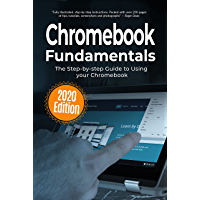 Chromebook Fundamentals: 2020 Edition: The Step-by-step Guide to Using your Chromebook (Computer Fundamentals 5…