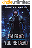 I'm Glad You're Dead: Preternatural Chronicles Book 1