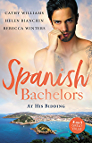 Spanish Bachelors: At His Bidding/Kept By The Spanish Billionaire/The Spaniard's Baby Bargain/Crazy About Her Spanish Boss (Expecting! Book 24)