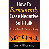 How to Permanently Erase Negative Self-Talk: So You Can Be Extraordinary (English Edition)