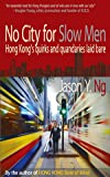 No City for Slow Men: Hong Kong's Quirks and Quandaries Laid Bare