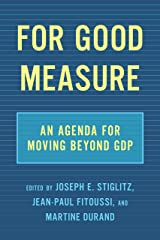 For Good Measure: An Agenda for Moving Beyond GDP Kindle Edition