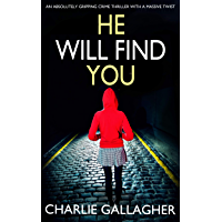 HE WILL FIND YOU an absolutely gripping crime thriller with a massive twist (English Edition)