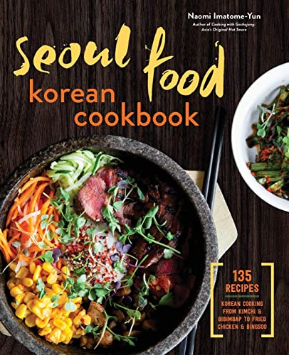 Seoul Food Korean Cookbook: Korean Cooking from Kimchi & Bibimbap to Fried Chicken