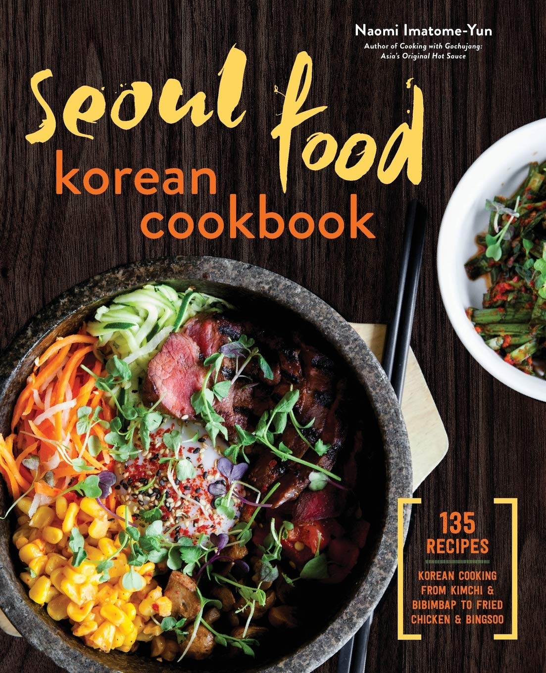 Seoul Food Korean Cookbook Korean Cooking From Kimchi And Bibimbap To Fried Chicken And Bingsoo Imatome Yun Naomi 9781623156510 Amazon Com Books