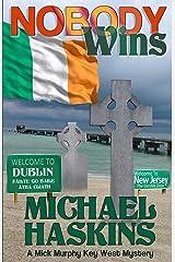 Nobody Wins: A Mick Murphy Key West Mystery (A Mick Murphy Key West Series Book 8) Kindle Edition