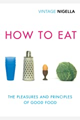 How To Eat: The Pleasures and Principles of Good Food (Vintage Classics Anniversary) Kindle Edition