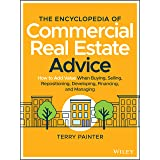 The Encyclopedia of Commercial Real Estate Advice: How to Add Value When Buying, Selling, Repositioning, Developing, Financin