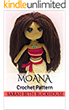 Moana Crochet Pattern : A stitch by stitch guide with pictures and easy to follow instructions (Princess Crochet Patterns  Book 1)