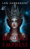 Blood for the Empress: Part One of the Empress Trilogy
