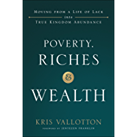 Poverty, Riches and Wealth: Moving from a Life of Lack into True Kingdom Abundance (English Edition)