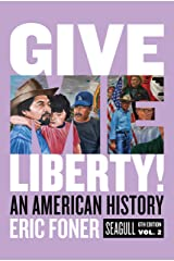 Give Me Liberty!: An American History (Seagull Sixth Edition) (Vol. 2) Kindle Edition