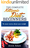 The Complete Ketogenic Diet for Beginners: No more worry about your weight