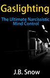 Gaslighting: The Ultimate Narcissistic Mind Control (Transcend Mediocrity Book 131)