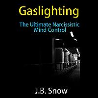 Gaslighting: The Ultimate Narcissistic Mind Control (Transcend Mediocrity Book 131)