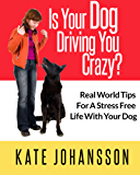 Is Your Dog Driving You Crazy?: Real World Tips for a Stress Free Life With Your Dog (English Edition)