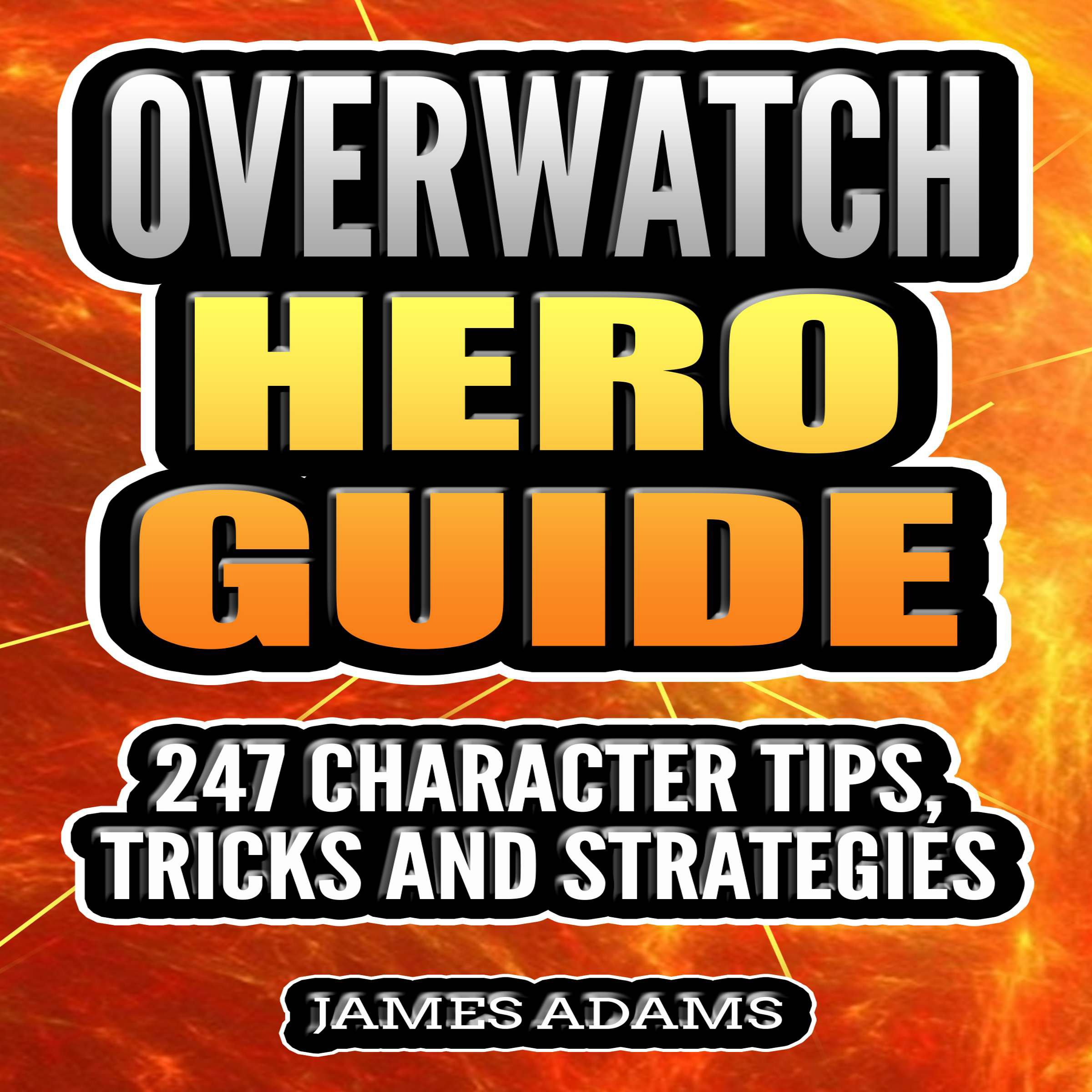 Overwatch Hero Guide  247 Character Tips Tricks And Strategies