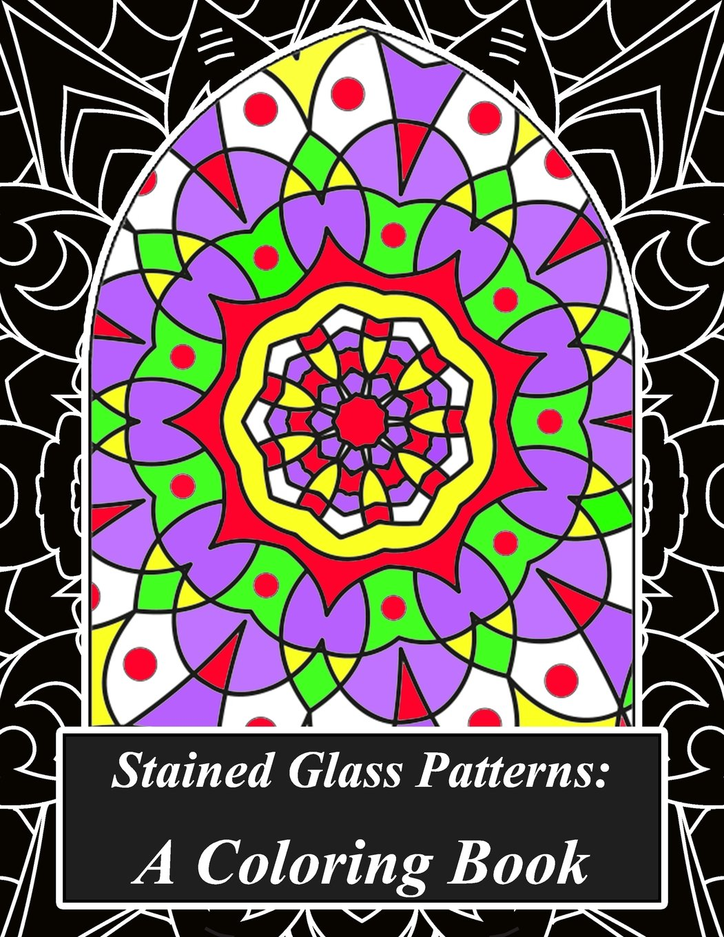 Stained Glass Patterns : A Coloring Book: Mindfulness Through Coloring: A Stained Glass Mandala Color Therapy Book Filled With Beautifully  Designed ... Be Happy, Be Zen, Be Peaceful, Be Mindful)