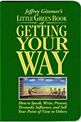 Jeffrey Gitomer's Little Green Book of Getting Your Way: How to Speak, Write, Present, Persuade, Influence, and Sell Your Point of View to Others Hardcover