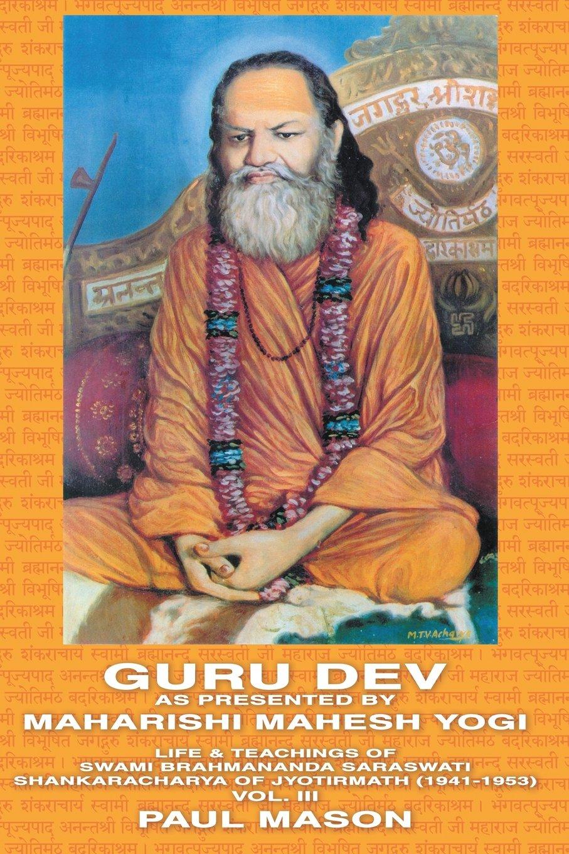 Guru Dev as Presented by Maharishi Mahesh Yogi: Life & Teachings of Swami Brahmananda Saraswati Shankaracharya of Jyotirmath (1941-1953) Vol. III (Inglese) Copertina flessibile – 10 giu 2009 Paul Mason Premanand 095622282X Philosophy / Eastern