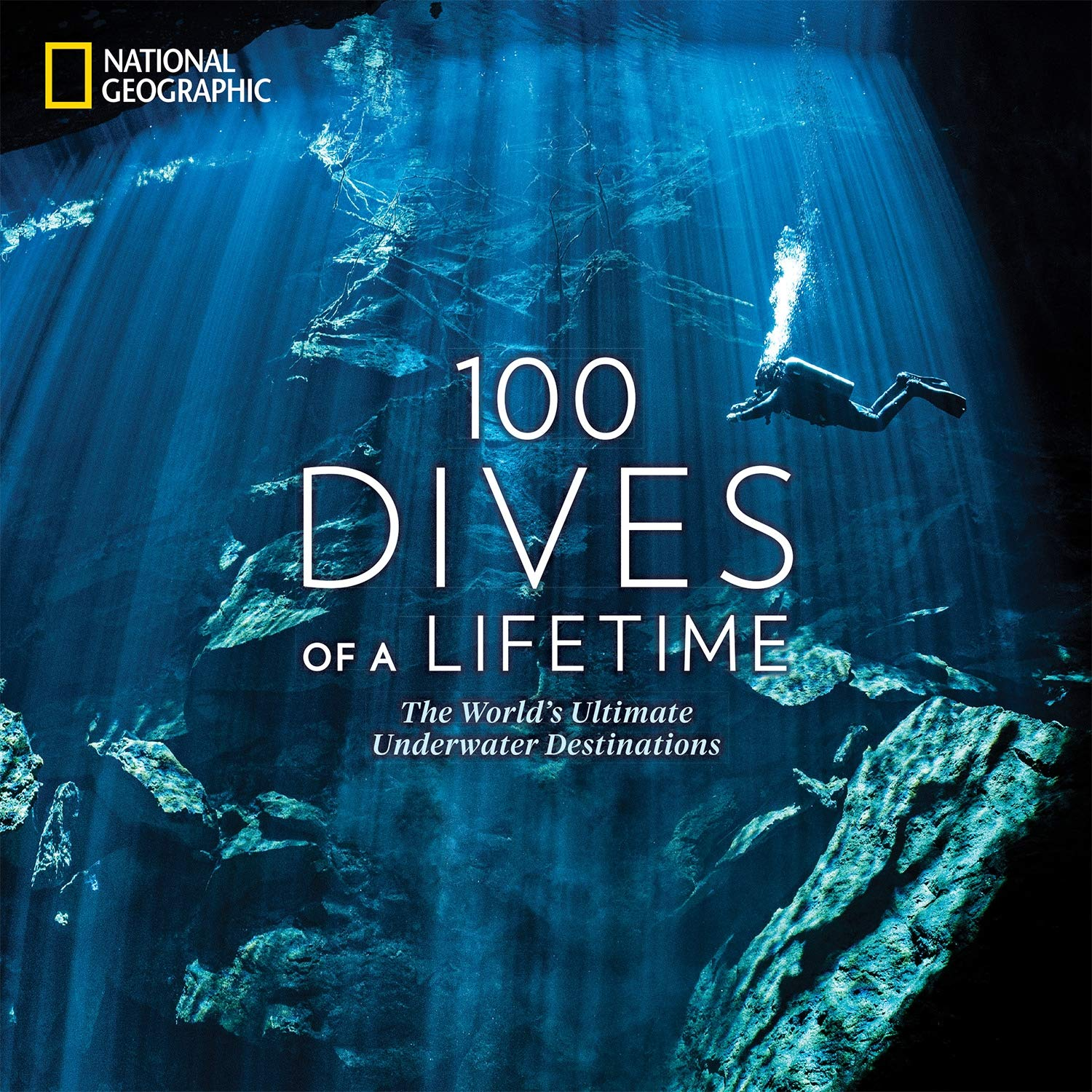 100 Dives of a Lifetime: The World's Ultimate Underwater Destinations by National Geographic