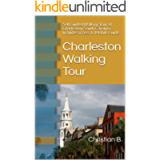 Charleston Walking Tour and Travel Guide: Self Guided Walking Tour of Charleston, South Carolina
