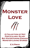 Monster Love: A Collection of Not Particularly Scary But Entertaining Enough Monster Loving Stories