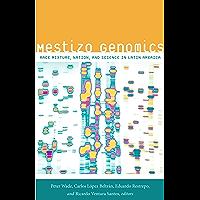 Mestizo Genomics: Race Mixture, Nation, and Science in Latin America (English Edition)
