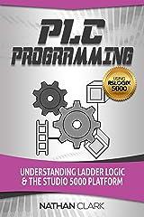 PLC Programming Using RSLogix 5000: Understanding Ladder Logic and the Studio 5000 Platform Kindle Edition
