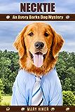 Necktie: An Avery Barks Dog Mystery (Avery Barks Cozy Dog Mysteries Book 8)