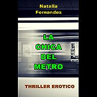 La Chica del Metro (Novela Romántica Erótica): Seducción, Pasión, Thriller erótico, Sexo, Suspense, Misterio (Spanish Edition)