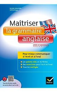 maîtriser la grammaire anglaise à l'écrit et à l'oral: pour mieux communiquer à l'écrit et à l'oral - lycée et université (1-b2) - broché